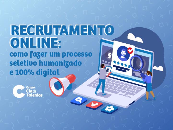 Recrutamento online: como fazer um processo seletivo humanizado e 100% digital